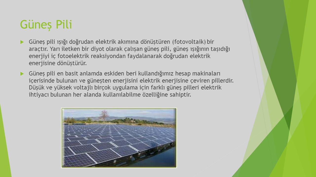 Güneş Pili  Güneş pili ışığı doğrudan elektrik akımına dönüştüren (fotovoltaik) bir araçtır. Yarı iletken bir diyot olarak çalışan güneş pili, güneş