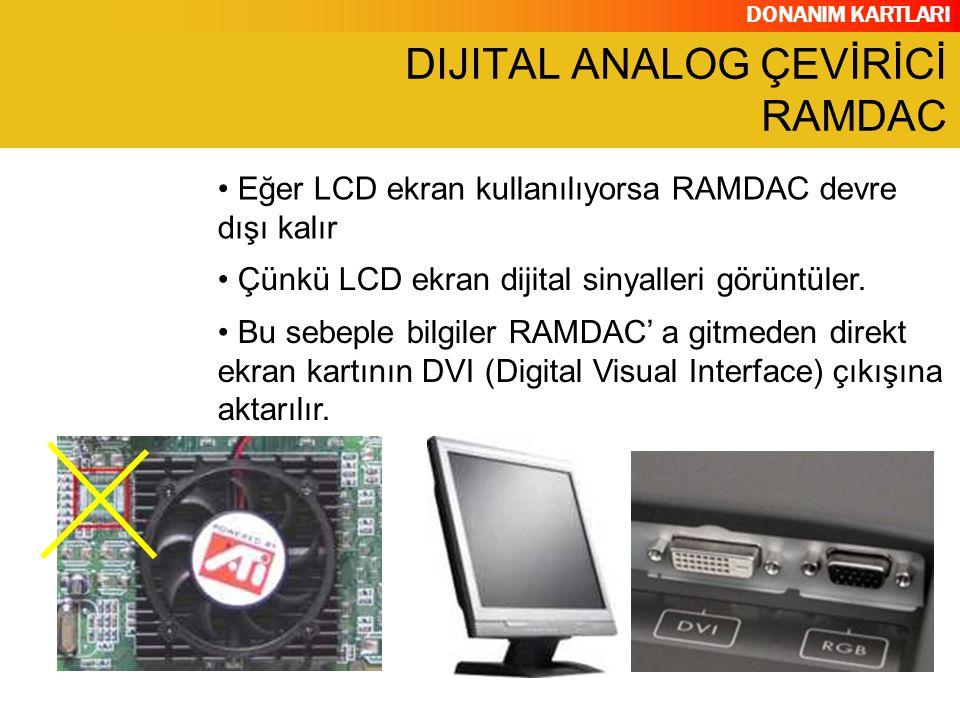 DONANIM KARTLARI Bu sebeple bilgiler RAMDAC' a gitmeden direkt ekran kartının DVI (Digital Visual Interface) çıkışına aktarılır. Eğer LCD ekran kullan