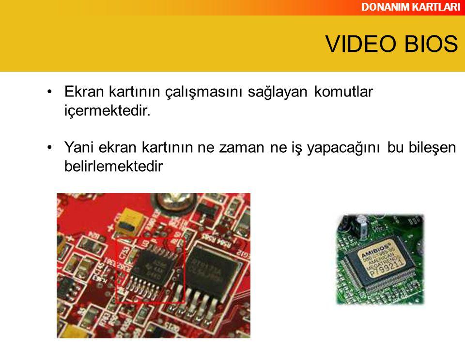 DONANIM KARTLARI Ekran kartının çalışmasını sağlayan komutlar içermektedir. Yani ekran kartının ne zaman ne iş yapacağını bu bileşen belirlemektedir V
