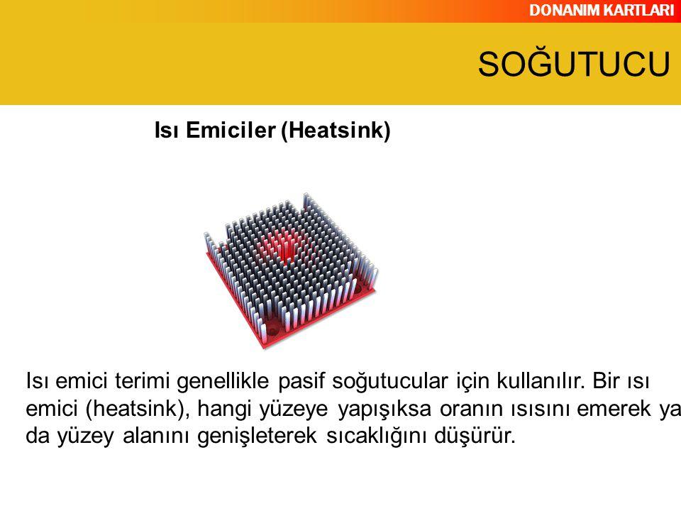 DONANIM KARTLARI Isı Emiciler (Heatsink) Isı emici terimi genellikle pasif soğutucular için kullanılır. Bir ısı emici (heatsink), hangi yüzeye yapışık