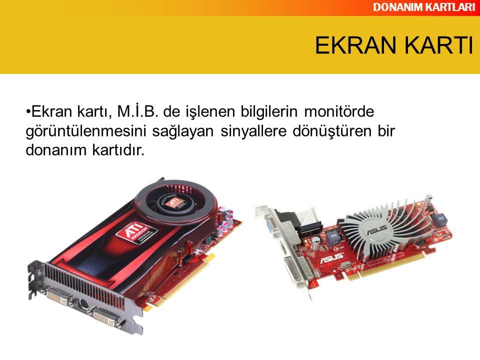 DONANIM KARTLARI Ekran kartı, M.İ.B. de işlenen bilgilerin monitörde görüntülenmesini sağlayan sinyallere dönüştüren bir donanım kartıdır. EKRAN KARTI