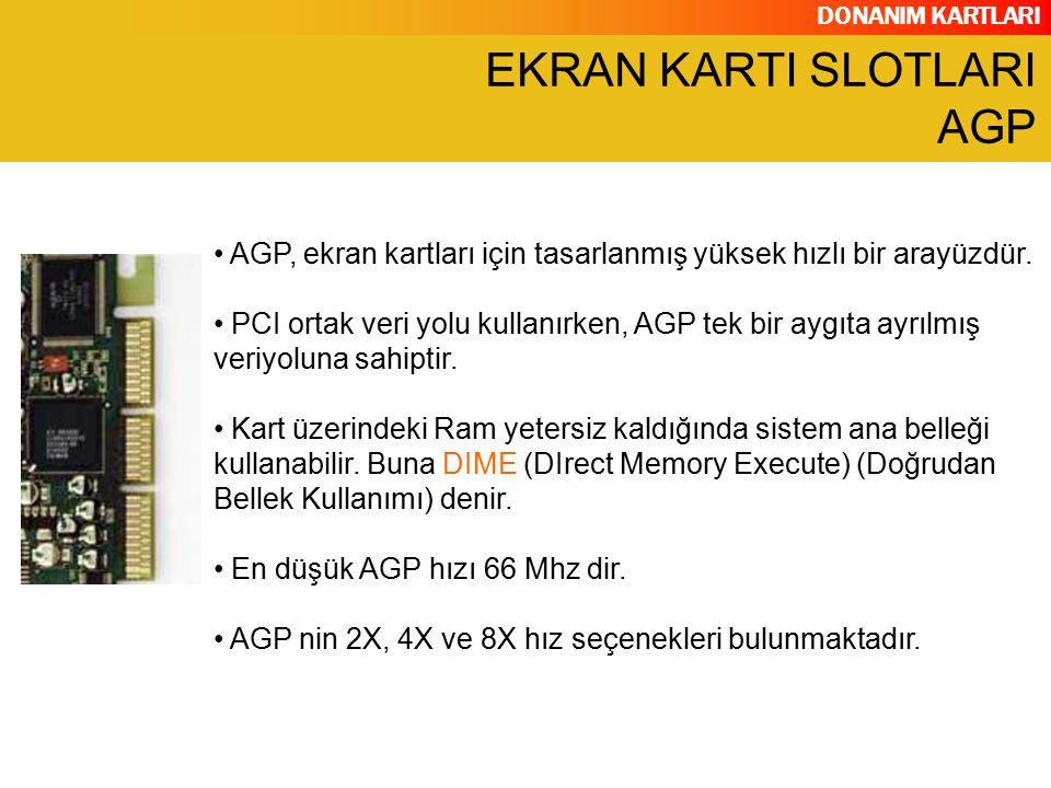 DONANIM KARTLARI AGP, ekran kartları için tasarlanmış yüksek hızlı bir arayüzdür. PCI ortak veri yolu kullanırken, AGP tek bir aygıta ayrılmış veriyol