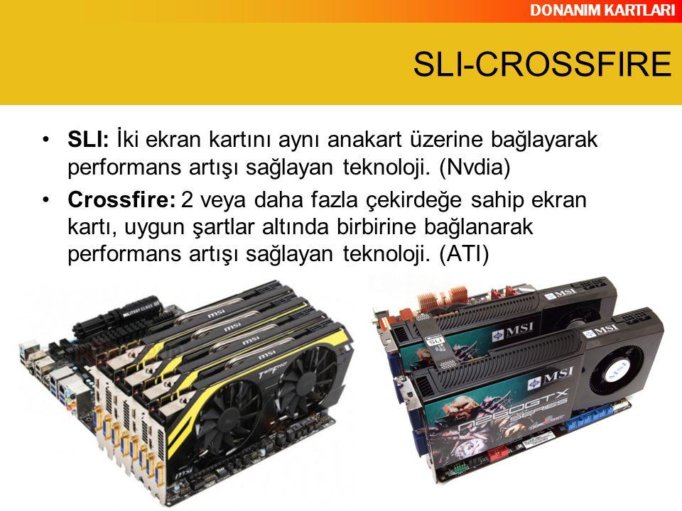 DONANIM KARTLARI SLI-CROSSFIRE SLI: İki ekran kartını aynı anakart üzerine bağlayarak performans artışı sağlayan teknoloji. (Nvdia) Crossfire: 2 veya