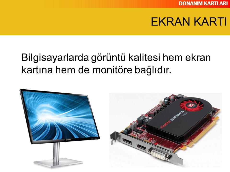 DONANIM KARTLARI Bilgisayarlarda görüntü kalitesi hem ekran kartına hem de monitöre bağlıdır. EKRAN KARTI