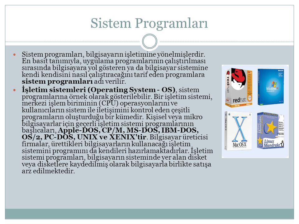 Sistem Programları Sistem programları, bilgisayarın işletimine yönelmişlerdir.