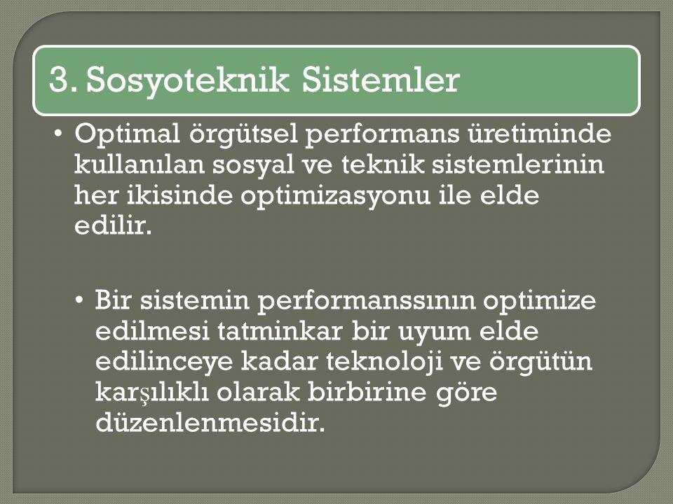 3. Sosyoteknik Sistemler Optimal örgütsel performans üretiminde kullanılan sosyal ve teknik sistemlerinin her ikisinde optimizasyonu ile elde edilir.