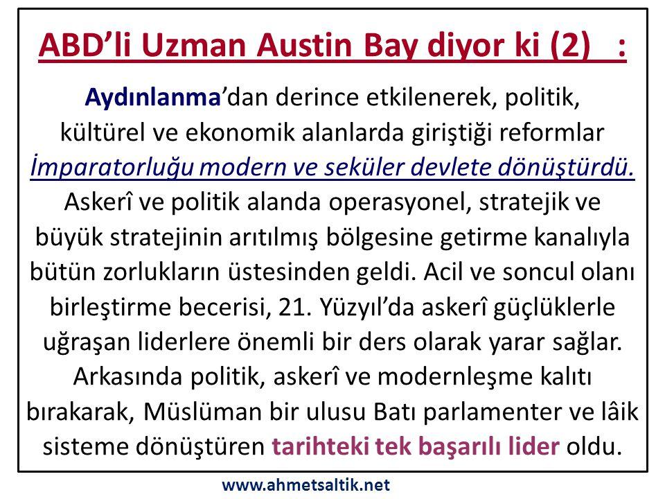 ABD'li Uzman Austin Bay diyor ki (2) : Aydınlanma'dan derince etkilenerek, politik, kültürel ve ekonomik alanlarda giriştiği reformlar İmparatorluğu modern ve seküler devlete dönüştürdü.
