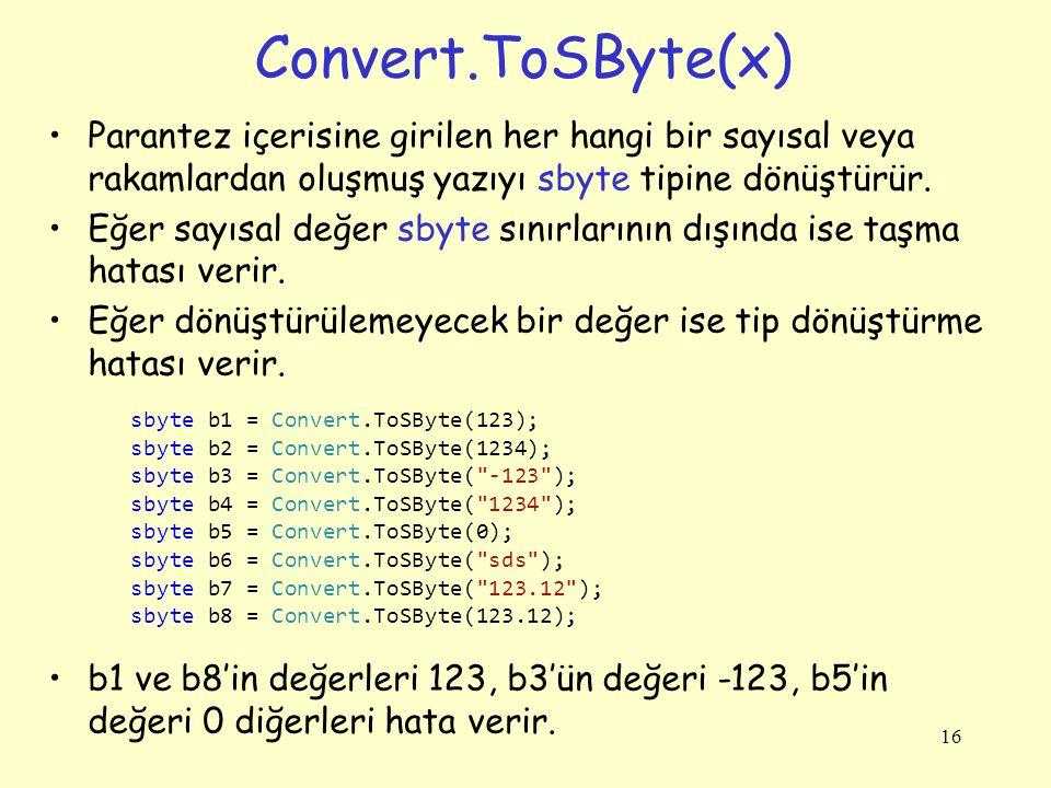 Convert.ToSByte(x) Parantez içerisine girilen her hangi bir sayısal veya rakamlardan oluşmuş yazıyı sbyte tipine dönüştürür.
