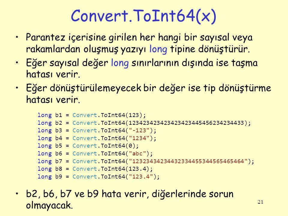 Convert.ToInt64(x) Parantez içerisine girilen her hangi bir sayısal veya rakamlardan oluşmuş yazıyı long tipine dönüştürür.
