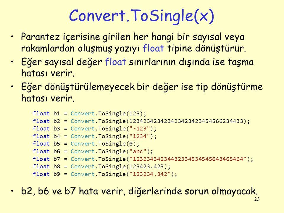 Convert.ToSingle(x) Parantez içerisine girilen her hangi bir sayısal veya rakamlardan oluşmuş yazıyı float tipine dönüştürür.