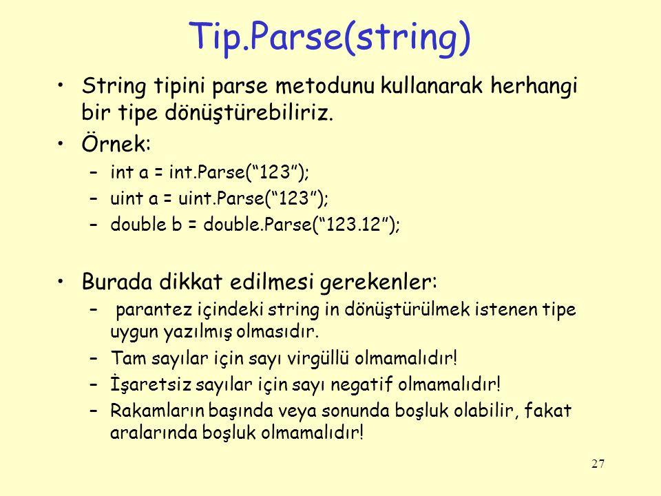 Parse Örnek 28 using System; class Program { /* inch ' i santimetreye d ö n ü şt ü rme */ static void Main() { double inch; double santimetre; string değer; Console.Write( inch gir: ); değer = Console.ReadLine(); // girilen değeri okuyor inch = double.Parse(değer); // tip d ö n ü şt ü r ü l ü yor santimetre = inch * 2.54; Console.WriteLine( {0} inch {1} santimetre eder ,inch, santimetre); }
