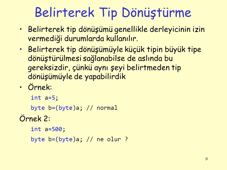 Tip dönüştürmede veri kaybı int a = 16909320; // 00000001 00000010 00000100 00001000 byte b = (byte)a; Console.WriteLine(b); Ekrana 8 yazacaktır.