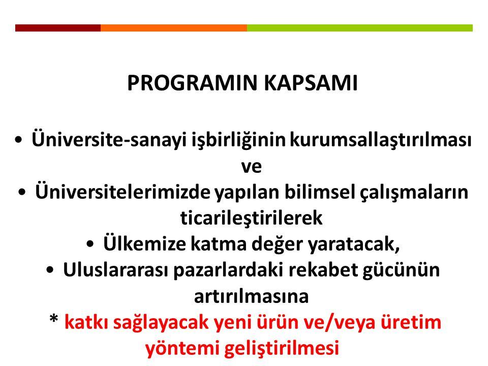 PROGRAMIN KAPSAMI Üniversite-sanayi işbirliğinin kurumsallaştırılması ve Üniversitelerimizde yapılan bilimsel çalışmaların ticarileştirilerek Ülkemize