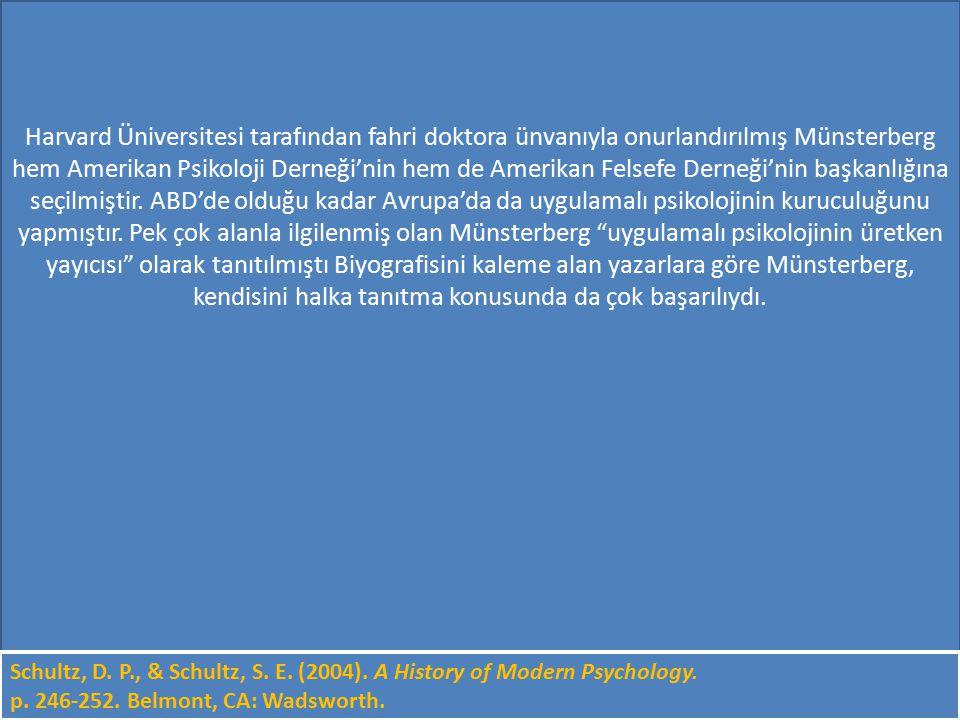 Harvard Üniversitesi tarafından fahri doktora ünvanıyla onurlandırılmış Münsterberg hem Amerikan Psikoloji Derneği'nin hem de Amerikan Felsefe Derneği