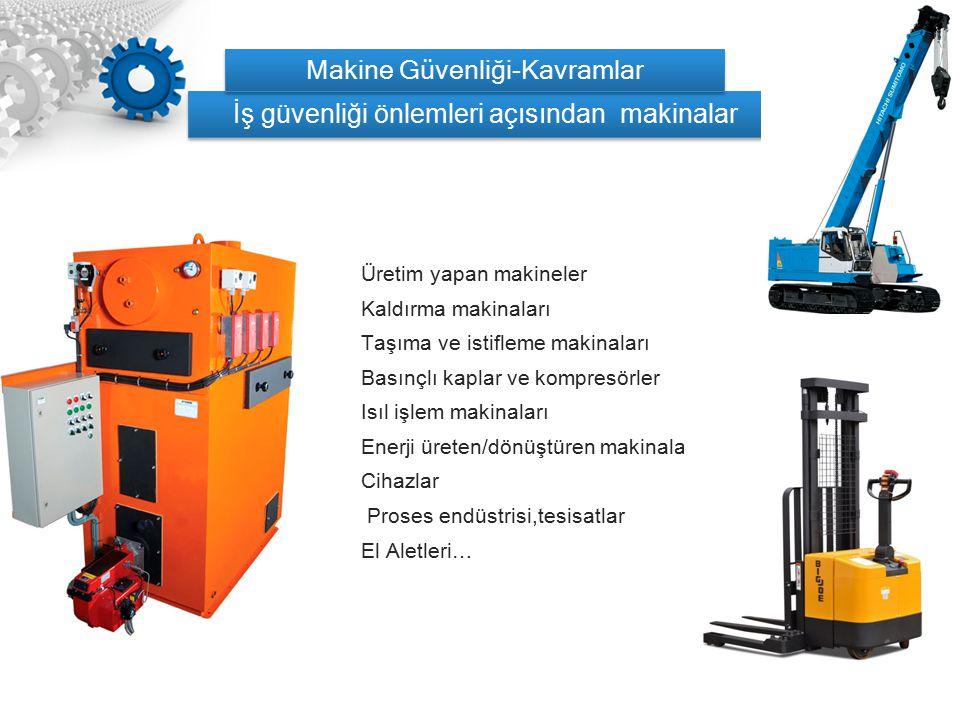 Üretim yapan makineler Kaldırma makinaları Taşıma ve istifleme makinaları Basınçlı kaplar ve kompresörler Isıl işlem makinaları Enerji üreten/dönüştür