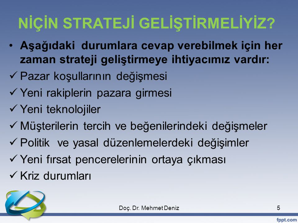 STRATEJİK YÖNETİMLE İLGİLİ KAVRAMLAR Vizyon, Misyon, Şirket/Yönetim Felsefesi (Örgüt İdeolojisi), Strateji, Stratejist, Politika, Taktik, Stratejik Düşünme, Stratejik Kararlar, Stratejik Plan, Stratejik Yönetim.