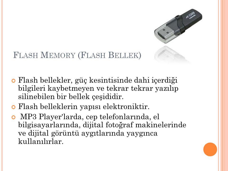 F LASH M EMORY (F LASH B ELLEK ) Flash bellekler, güç kesintisinde dahi içerdiği bilgileri kaybetmeyen ve tekrar tekrar yazılıp silinebilen bir bellek