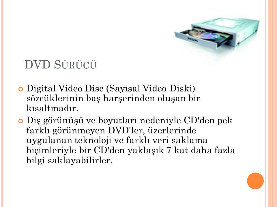 DVD S ÜRÜCÜ Digital Video Disc (Sayısal Video Diski) sözcüklerinin baş harşerinden oluşan bir kısaltmadır. Dış görünüşü ve boyutları nedeniyle CD'den