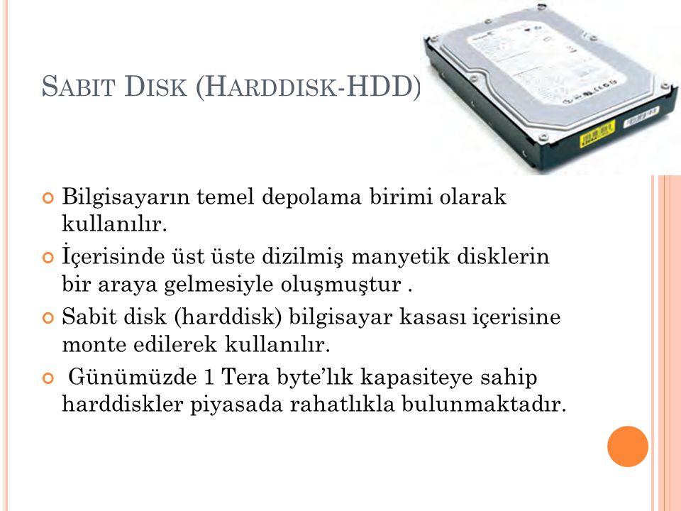 S ABIT D ISK (H ARDDISK -HDD) Bilgisayarın temel depolama birimi olarak kullanılır. İçerisinde üst üste dizilmiş manyetik disklerin bir araya gelmesiy