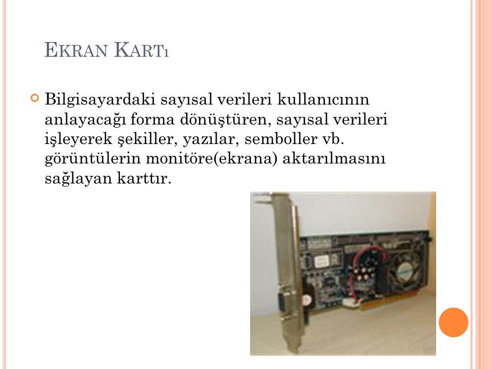 E KRAN K ARTı Bilgisayardaki sayısal verileri kullanıcının anlayacağı forma dönüştüren, sayısal verileri işleyerek şekiller, yazılar, semboller vb. gö