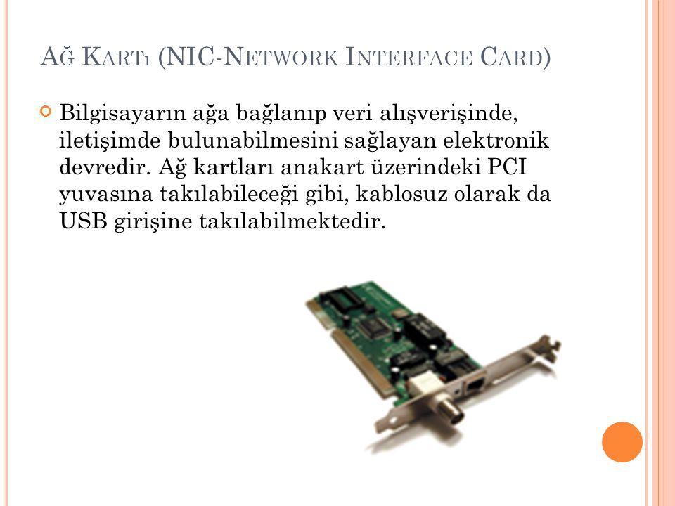 A Ğ K ARTı (NIC-N ETWORK I NTERFACE C ARD ) Bilgisayarın ağa bağlanıp veri alışverişinde, iletişimde bulunabilmesini sağlayan elektronik devredir. Ağ
