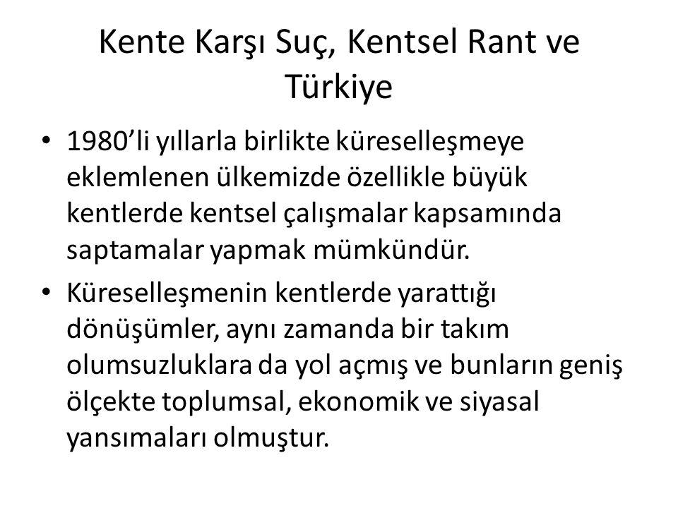 Kente Karşı Suç, Kentsel Rant ve Türkiye 1980'li yıllarla birlikte küreselleşmeye eklemlenen ülkemizde özellikle büyük kentlerde kentsel çalışmalar ka