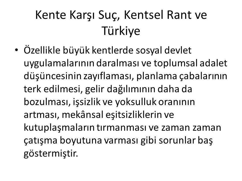 Kente Karşı Suç, Kentsel Rant ve Türkiye Özellikle büyük kentlerde sosyal devlet uygulamalarının daralması ve toplumsal adalet düşüncesinin zayıflamas
