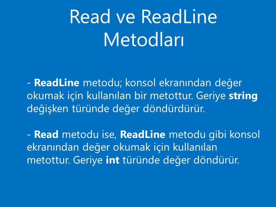 Read ve ReadLine Metodları - ReadLine metodu; konsol ekranından değer okumak için kullanılan bir metottur.