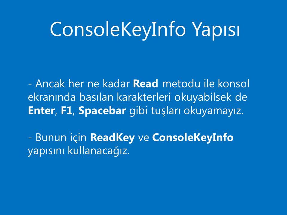 ConsoleKeyInfo Yapısı - Ancak her ne kadar Read metodu ile konsol ekranında basılan karakterleri okuyabilsek de Enter, F1, Spacebar gibi tuşları okuyamayız.