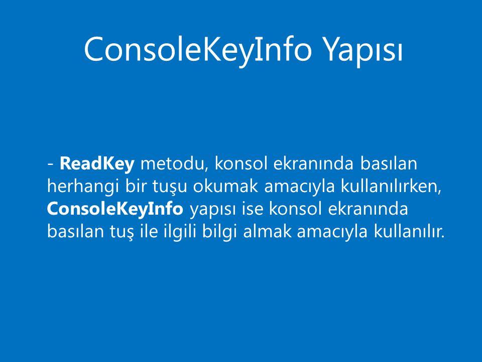 ConsoleKeyInfo Yapısı - ReadKey metodu, konsol ekranında basılan herhangi bir tuşu okumak amacıyla kullanılırken, ConsoleKeyInfo yapısı ise konsol ekranında basılan tuş ile ilgili bilgi almak amacıyla kullanılır.