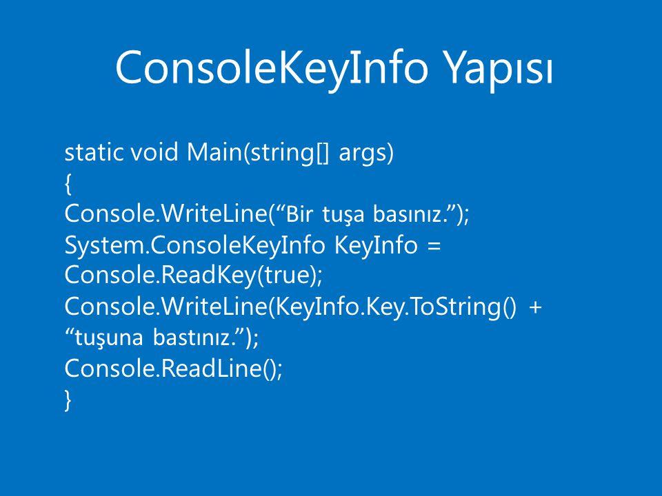 ConsoleKeyInfo Yapısı static void Main(string[] args) { Console.WriteLine( Bir tuşa basınız. ); System.ConsoleKeyInfo KeyInfo = Console.ReadKey(true); Console.WriteLine(KeyInfo.Key.ToString() + tuşuna bastınız. ); Console.ReadLine(); }
