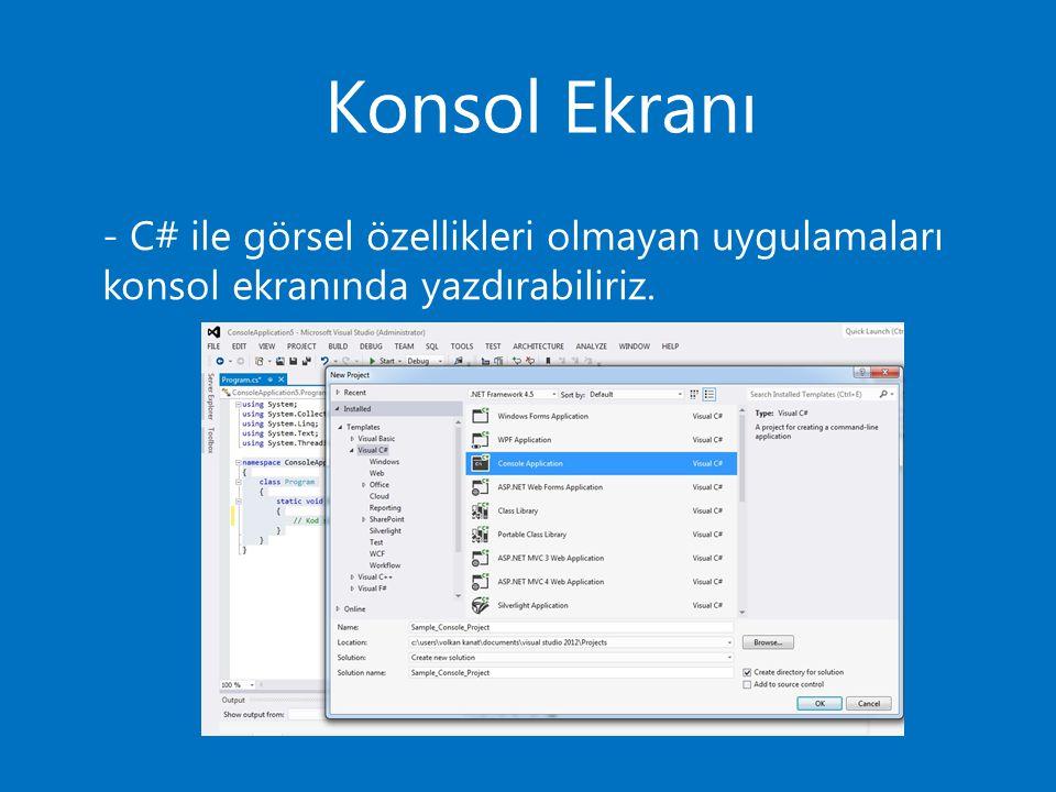 - C# ile görsel özellikleri olmayan uygulamaları konsol ekranında yazdırabiliriz.