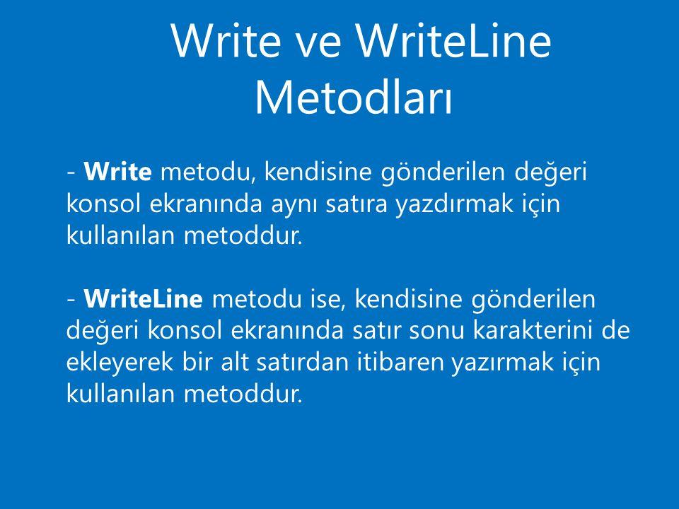 Write ve WriteLine Metodları - Write metodu, kendisine gönderilen değeri konsol ekranında aynı satıra yazdırmak için kullanılan metoddur.