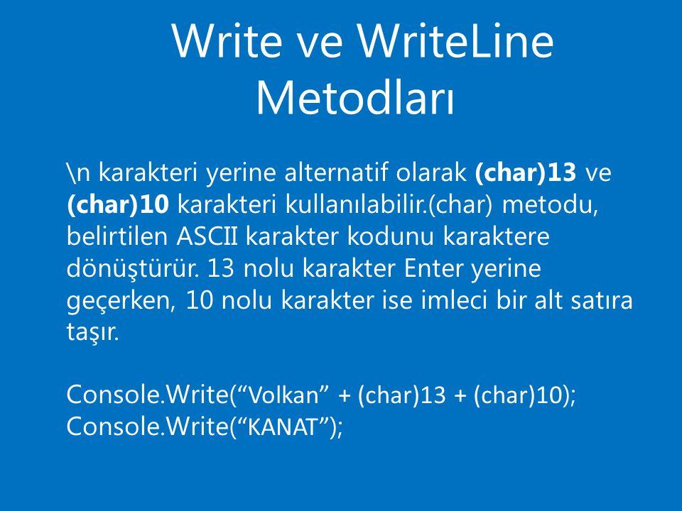 Write ve WriteLine Metodları \n karakteri yerine alternatif olarak (char)13 ve (char)10 karakteri kullanılabilir.(char) metodu, belirtilen ASCII karakter kodunu karaktere dönüştürür.