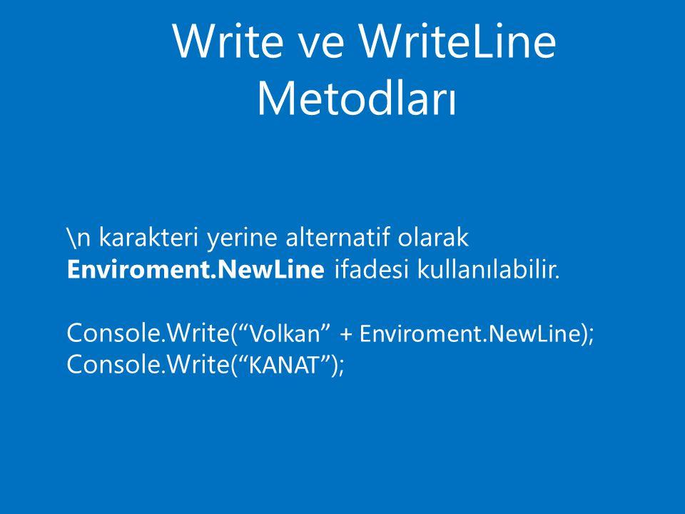 Write ve WriteLine Metodları \n karakteri yerine alternatif olarak Enviroment.NewLine ifadesi kullanılabilir.