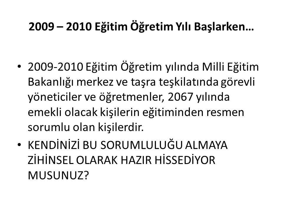 2009 – 2010 Eğitim Öğretim Yılı Başlarken… 2009-2010 Eğitim Öğretim yılında Milli Eğitim Bakanlığı merkez ve taşra teşkilatında görevli yöneticiler ve