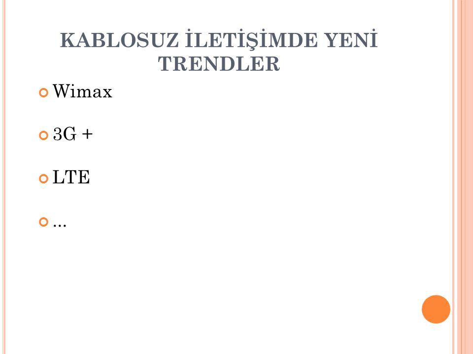 KABLOSUZ İLETİŞİMDE YENİ TRENDLER Wimax 3G + LTE...