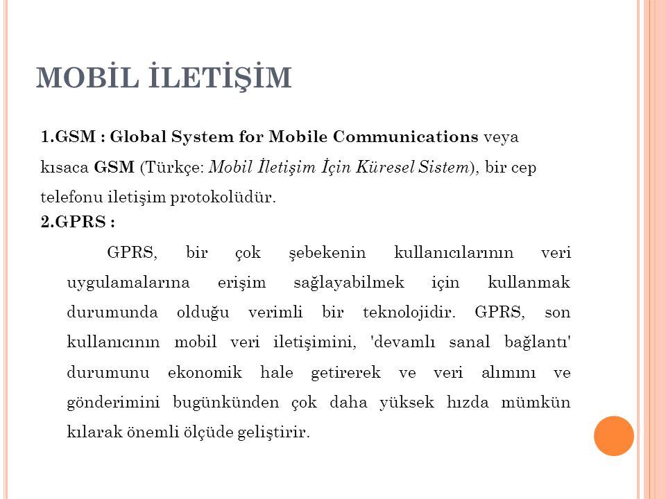 MOBİL İLETİŞİM 1.GSM : Global System for Mobile Communications veya kısaca GSM (Türkçe: Mobil İletişim İçin Küresel Sistem ), bir cep telefonu iletişi