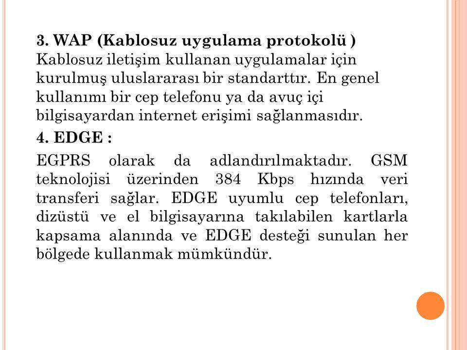 3. WAP (Kablosuz uygulama protokolü ) Kablosuz iletişim kullanan uygulamalar için kurulmuş uluslararası bir standarttır. En genel kullanımı bir cep te