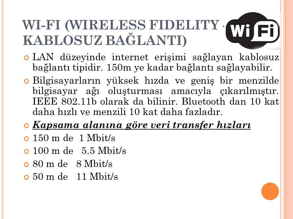 WI-FI (WIRELESS FIDELITY - KABLOSUZ BAĞLANTI) LAN düzeyinde internet erişimi sağlayan kablosuz bağlantı tipidir. 150m ye kadar bağlantı sağlayabilir.