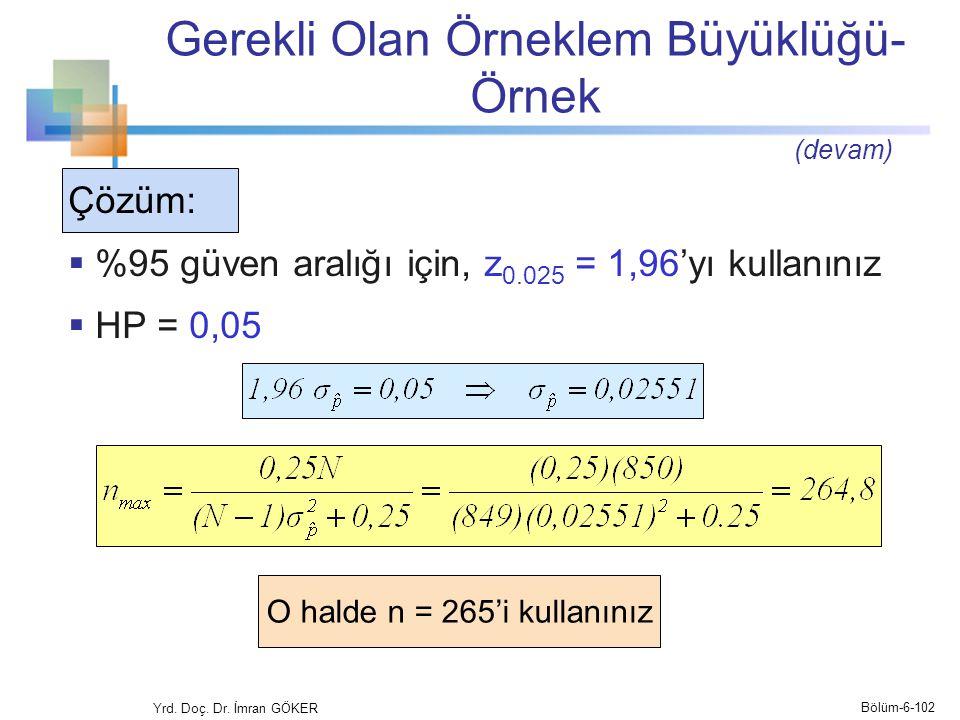Gerekli Olan Örneklem Büyüklüğü- Örnek Yrd. Doç. Dr. İmran GÖKER Çözüm:  %95 güven aralığı için, z 0.025 = 1,96'yı kullanınız  HP = 0,05 O halde n =