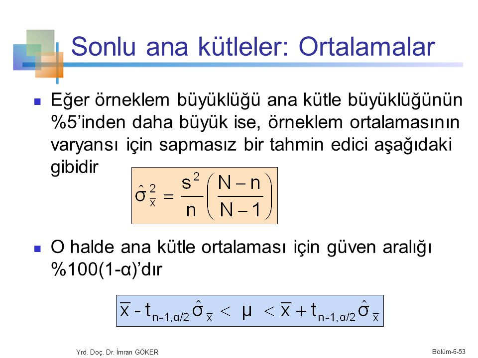 Sonlu ana kütleler: Ortalamalar Eğer örneklem büyüklüğü ana kütle büyüklüğünün %5'inden daha büyük ise, örneklem ortalamasının varyansı için sapmasız