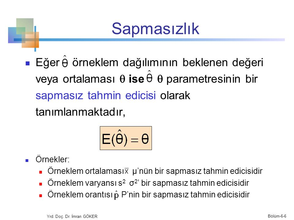 Sapmasızlık Eğer örneklem dağılımının beklenen değeri veya ortalaması  ise  parametresinin bir sapmasız tahmin edicisi olarak tanımlanmaktadır, Örne