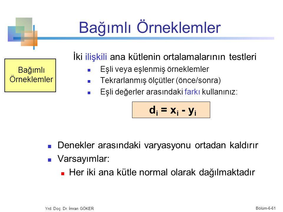 Bağımlı Örneklemler İki ilişkili ana kütlenin ortalamalarının testleri Eşli veya eşlenmiş örneklemler Tekrarlanmış ölçütler (önce/sonra) Eşli değerler