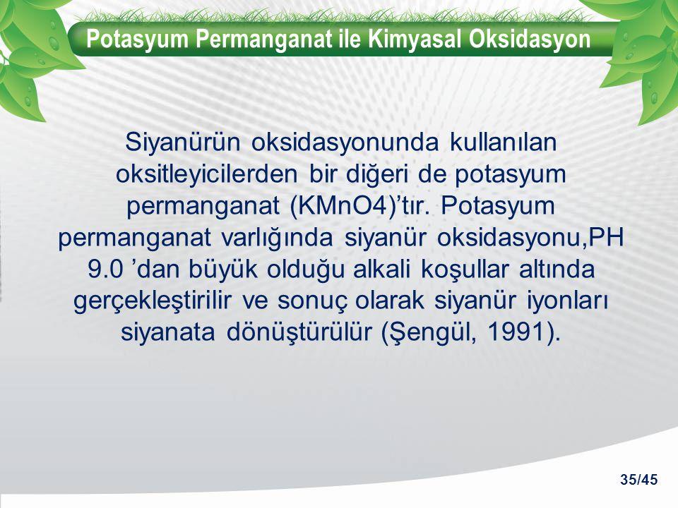 Potasyum Permanganat ile Kimyasal Oksidasyon Siyanürün oksidasyonunda kullanılan oksitleyicilerden bir diğeri de potasyum permanganat (KMnO4)'tır. Pot