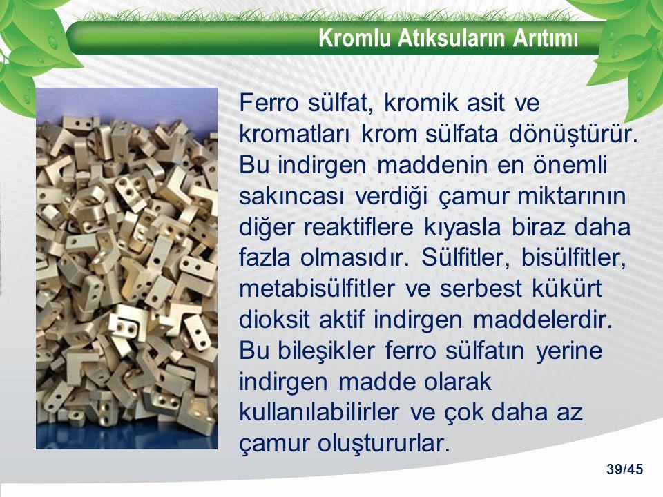 Kromlu Atıksuların Arıtımı Ferro sülfat, kromik asit ve kromatları krom sülfata dönüştürür. Bu indirgen maddenin en önemli sakıncası verdiği çamur mik