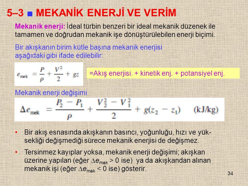34 5–3 ■ MEKANİK ENERJİ VE VERİM Mekanik enerji: İdeal türbin benzeri bir ideal mekanik düzenek ile tamamen ve doğrudan mekanik işe dönüştürülebilen e