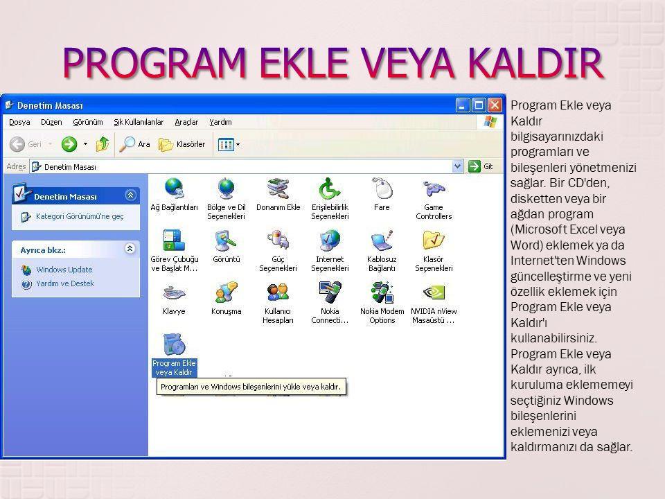 Program Ekle veya Kaldır bilgisayarınızdaki programları ve bileşenleri yönetmenizi sağlar. Bir CD'den, disketten veya bir ağdan program (Microsoft Exc