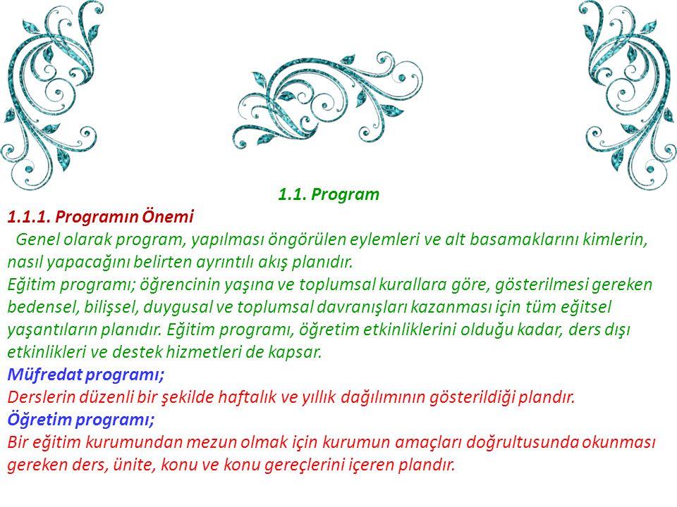 1.1. Program 1.1.1. Programın Önemi Genel olarak program, yapılması öngörülen eylemleri ve alt basamaklarını kimlerin, nasıl yapacağını belirten ayrın