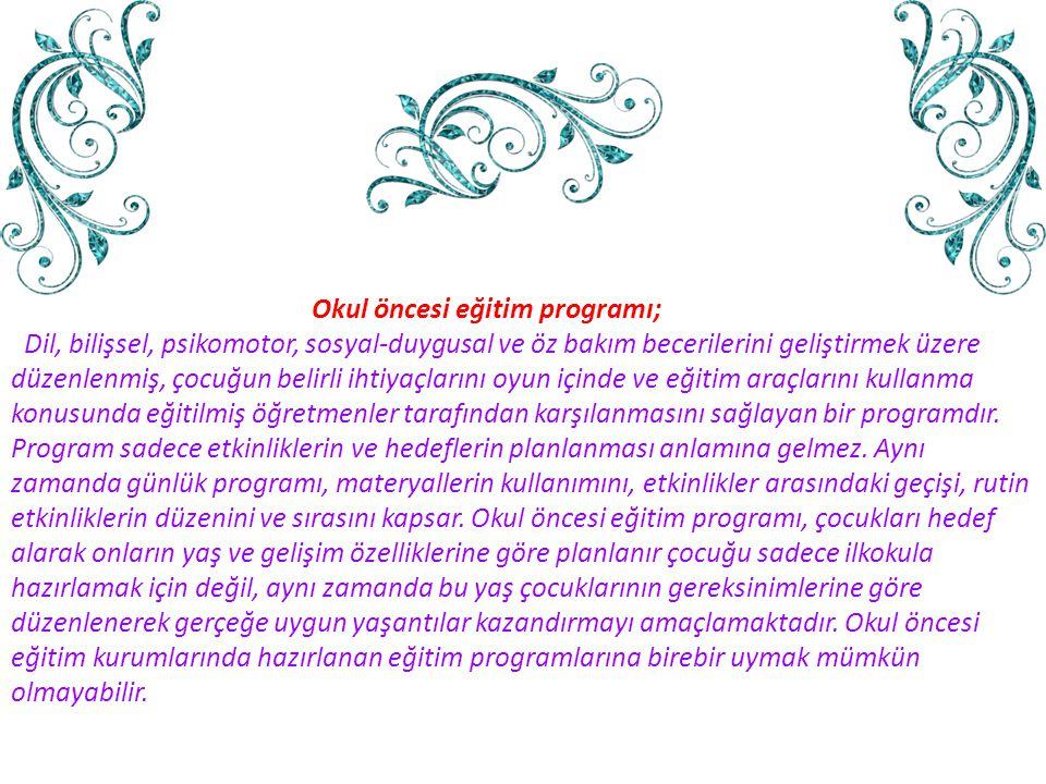 Okul öncesi eğitim programı; Dil, bilişsel, psikomotor, sosyal-duygusal ve öz bakım becerilerini geliştirmek üzere düzenlenmiş, çocuğun belirli ihtiya